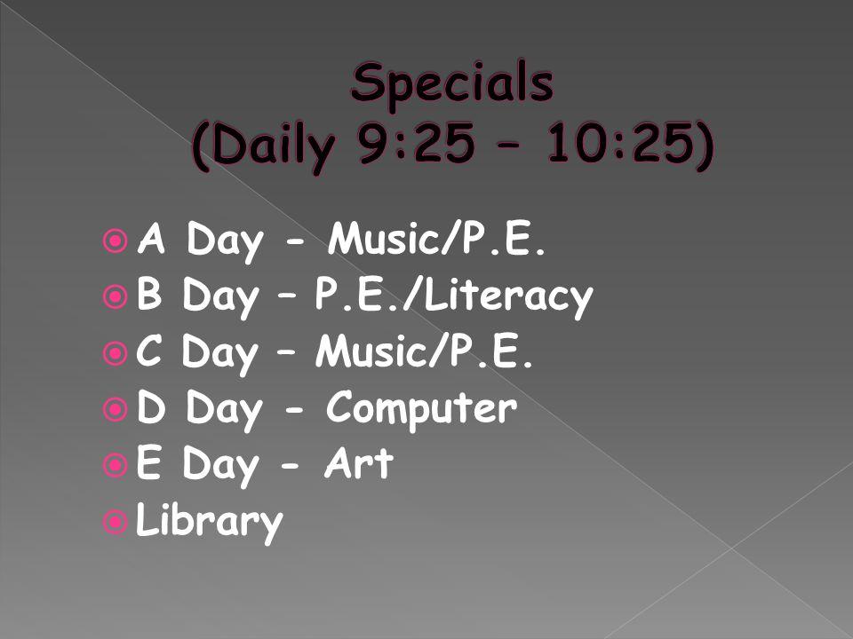  A Day - Music/P.E. B Day – P.E./Literacy  C Day – Music/P.E.