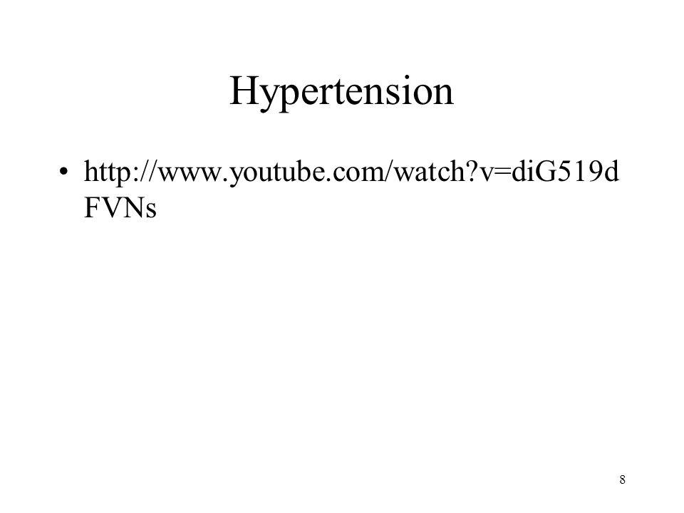 Hypertension http://www.youtube.com/watch v=diG519d FVNs 8