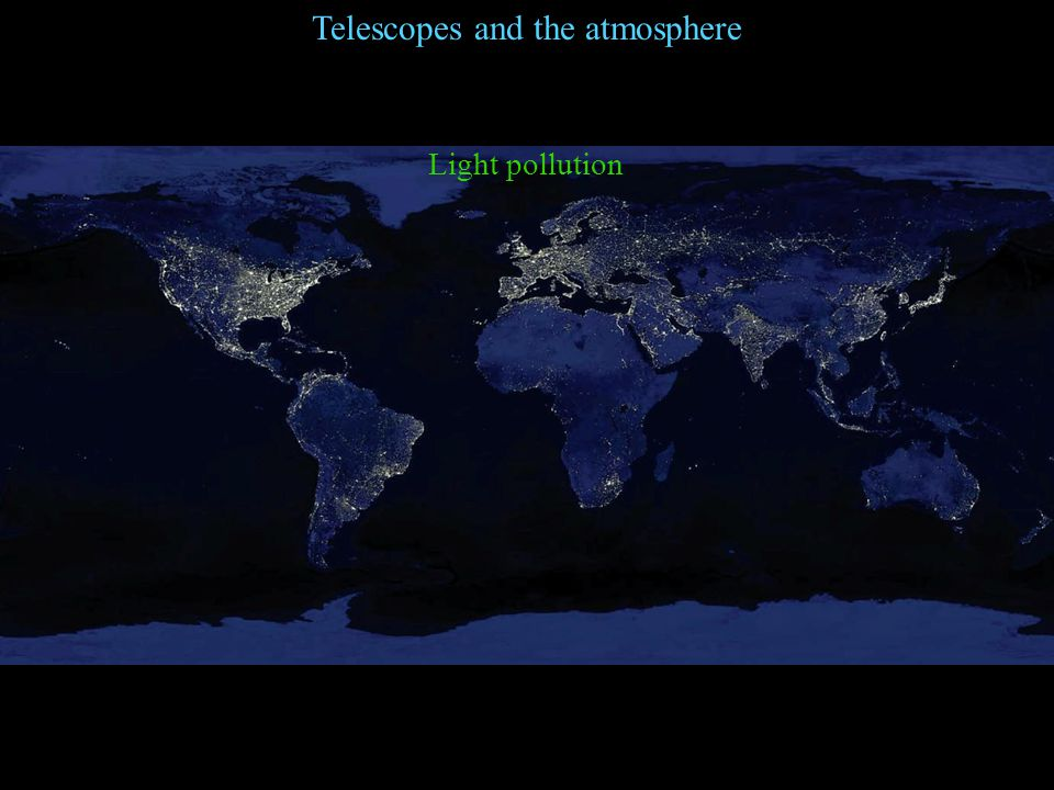 Telescopes and the atmosphere Light pollution