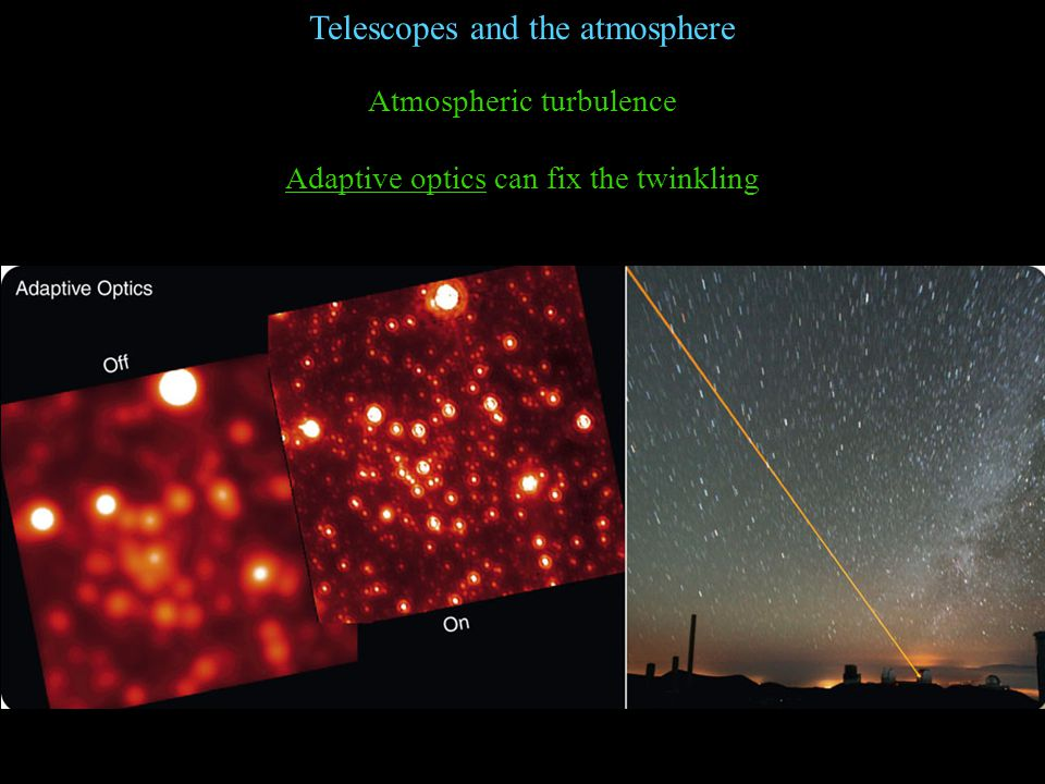 Telescopes and the atmosphere Atmospheric turbulence Adaptive optics can fix the twinkling