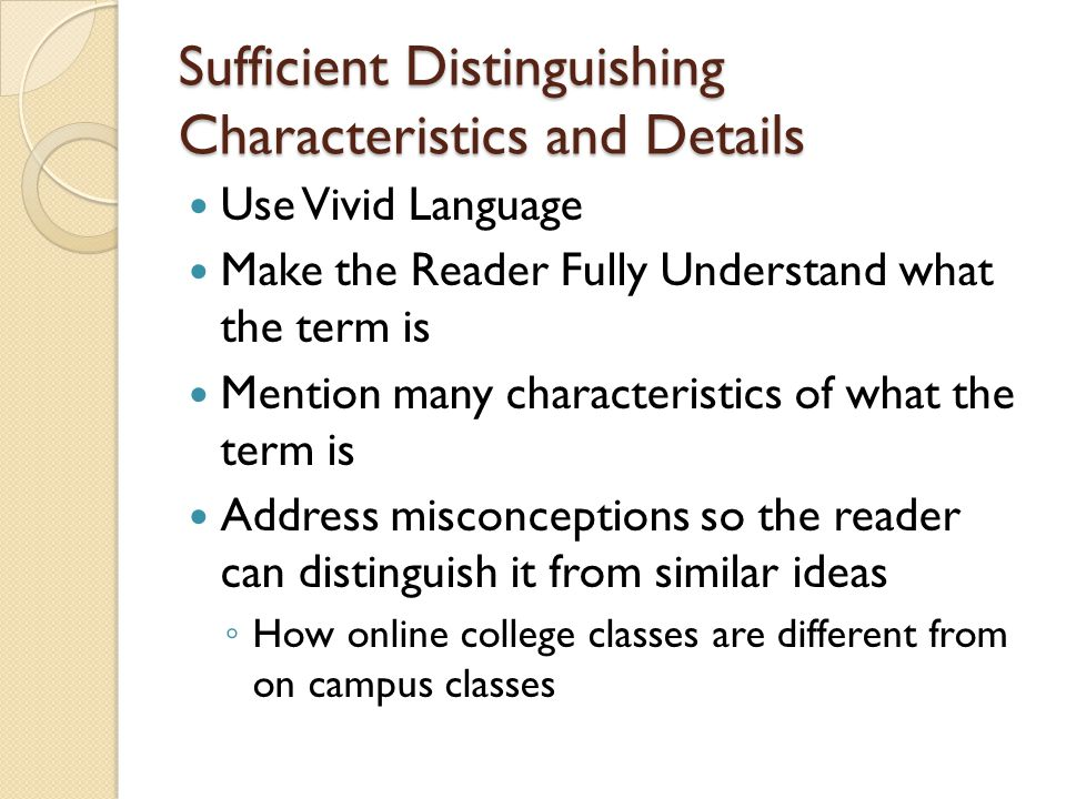 Sufficient Distinguishing Characteristics and Details Use Vivid Language Make the Reader Fully Understand what the term is Mention many characteristic