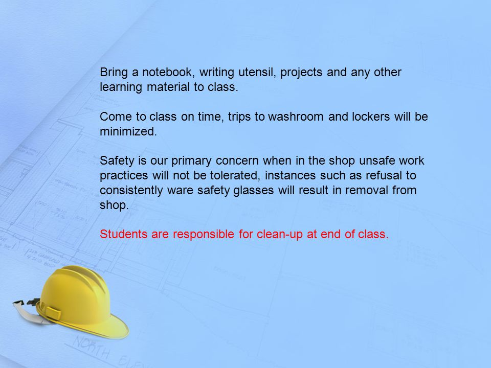 Bring a notebook, writing utensil, projects and any other learning material to class.