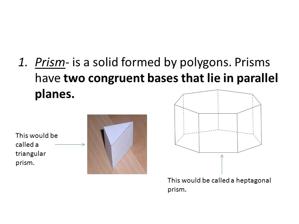 1.Prism- is a solid formed by polygons.