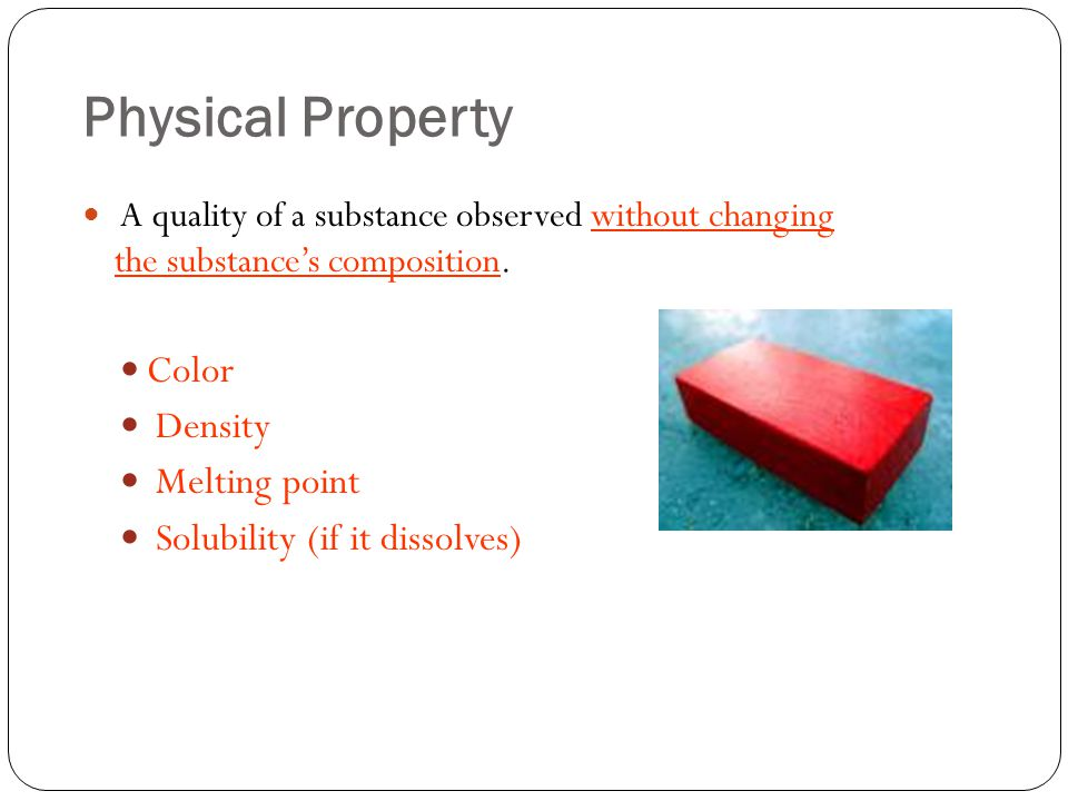 Physical Property A quality of a substance observed without changing the substance's composition.