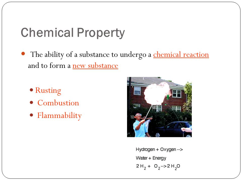 Chemical Property The ability of a substance to undergo a chemical reaction and to form a new substance Rusting Combustion Flammability
