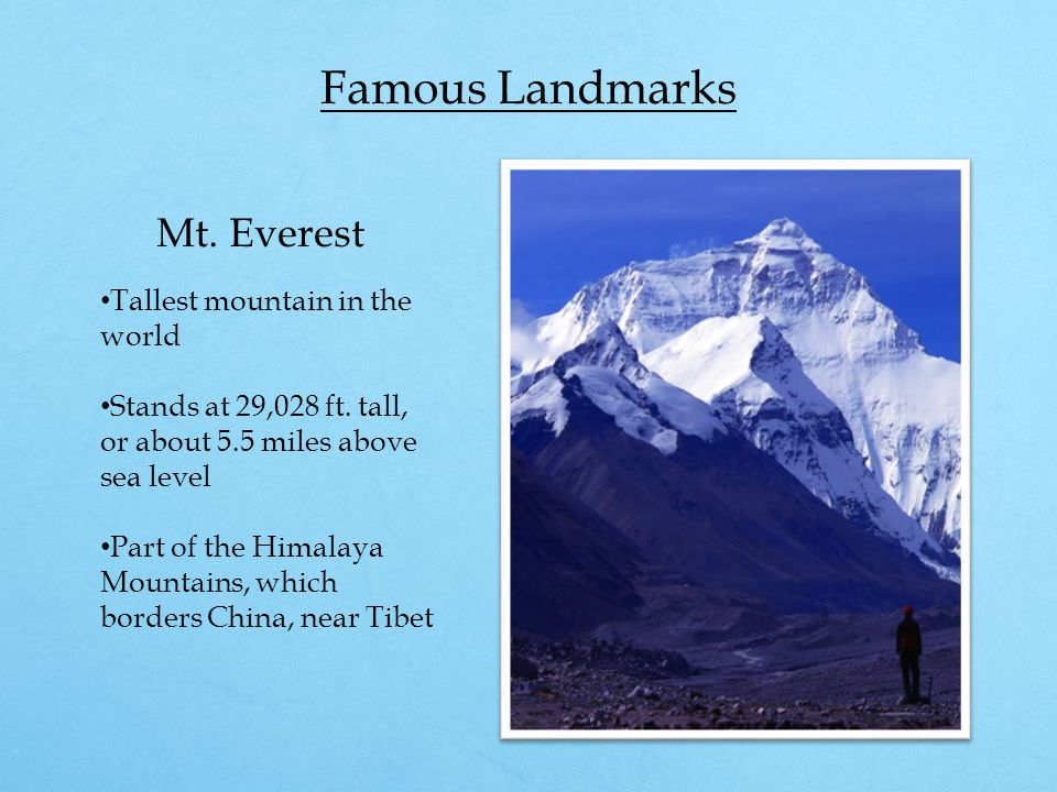 Famous Landmarks Mt. Everest Tallest mountain in the world Stands at 29,028 ft.