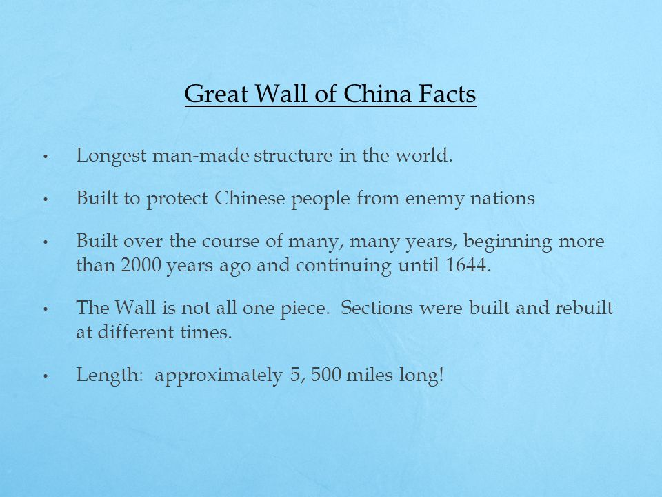 Great Wall of China Facts Longest man-made structure in the world. Built to protect Chinese people from enemy nations Built over the course of many, m