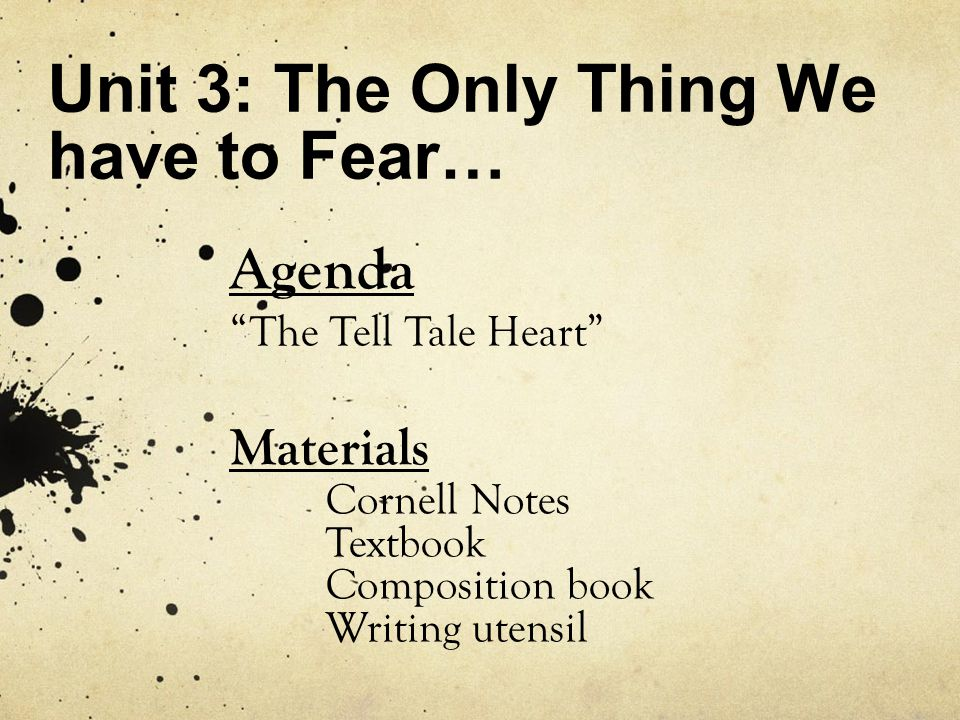 """Unit 3: The Only Thing We have to Fear… Agenda """"The Tell Tale Heart"""" Materials Cornell Notes Textbook Composition book Writing utensil"""