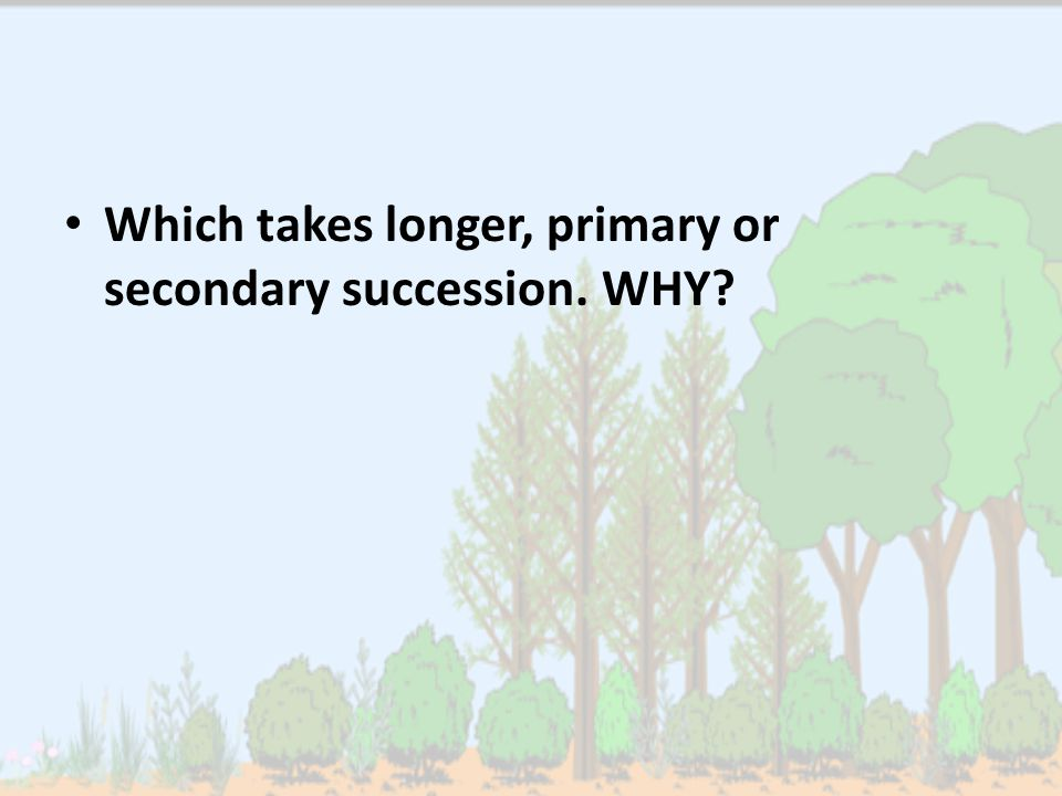 Which takes longer, primary or secondary succession. WHY