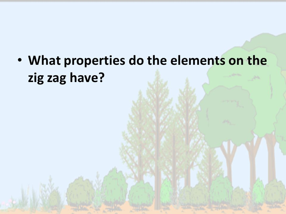 What properties do the elements on the zig zag have