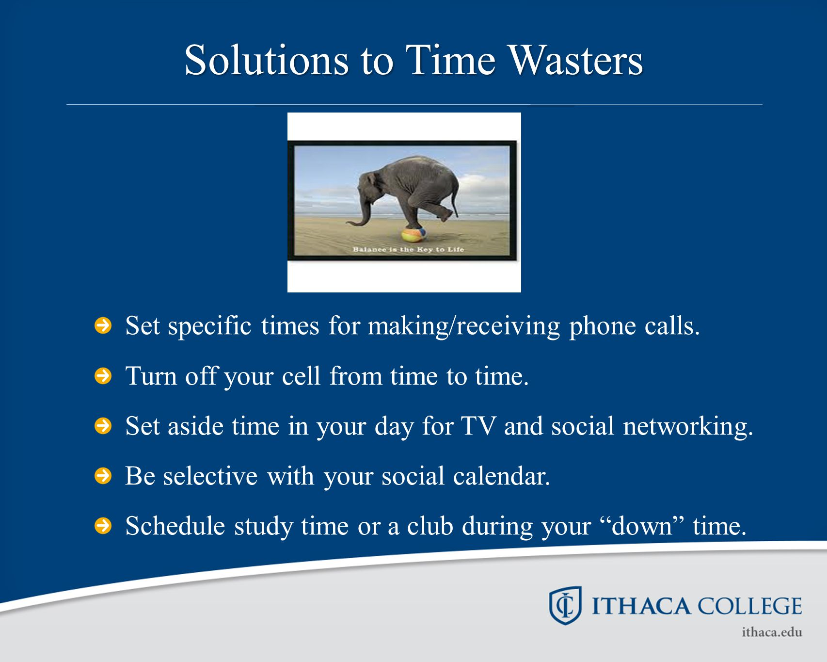 Solutions to Time Wasters Set specific times for making/receiving phone calls.