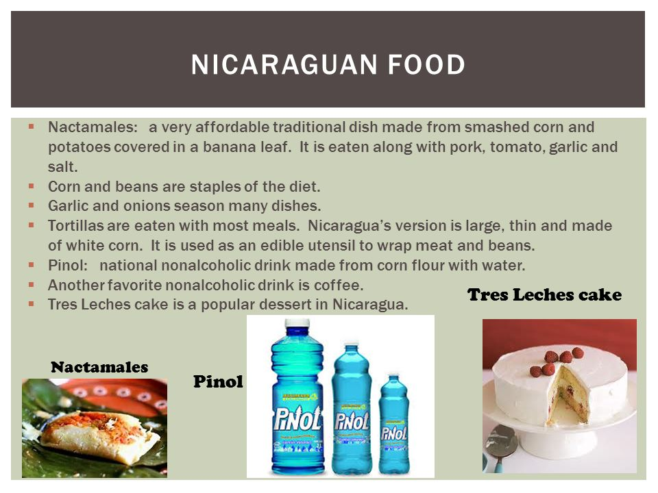 NICARAGUAN FOOD  Nactamales: a very affordable traditional dish made from smashed corn and potatoes covered in a banana leaf.