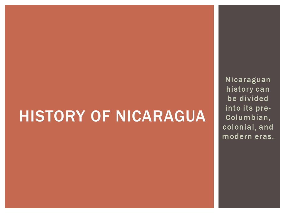Nicaraguan history can be divided into its pre- Columbian, colonial, and modern eras.