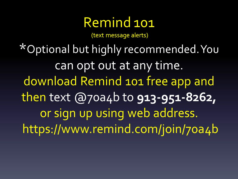 Remind 101 (text message alerts) * Optional but highly recommended.