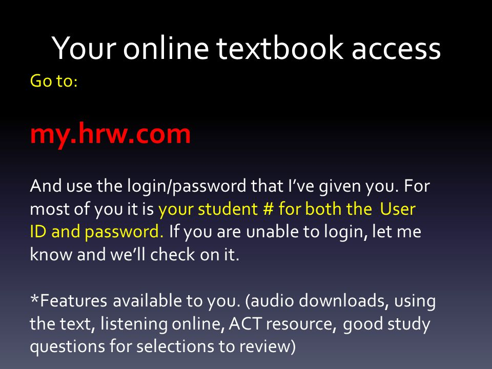 Your online textbook access Go to: my.hrw.com And use the login/password that I've given you.