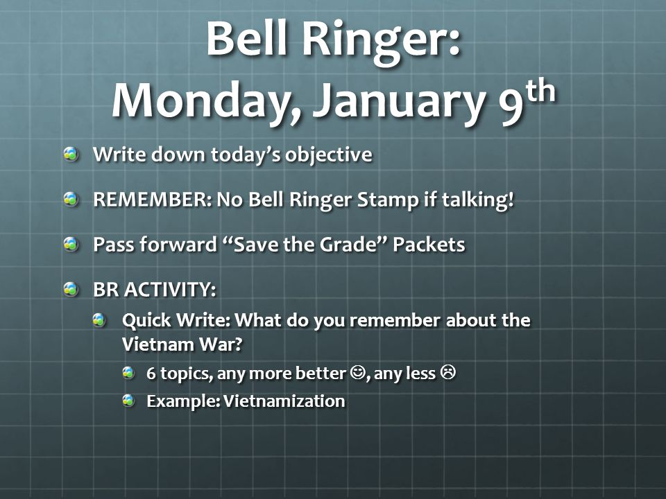 "Bell Ringer: Monday, January 9 th Write down today's objective REMEMBER: No Bell Ringer Stamp if talking! Pass forward ""Save the Grade"" Packets BR ACT"