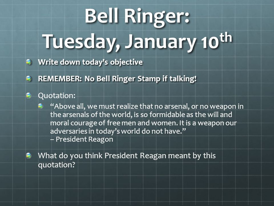 "Bell Ringer: Tuesday, January 10 th Write down today's objective REMEMBER: No Bell Ringer Stamp if talking! Quotation: ""Above all, we must realize tha"