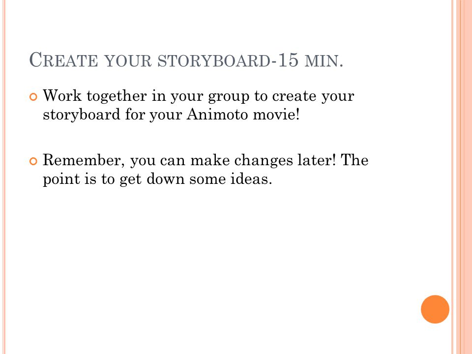 C REATE YOUR STORYBOARD -15 MIN.