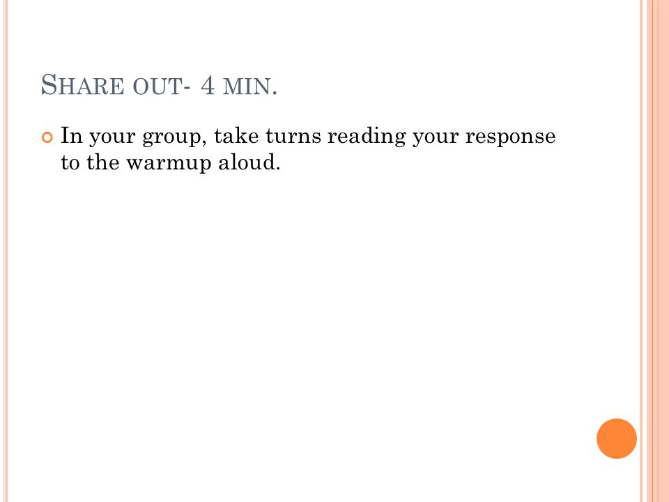 S HARE OUT - 4 MIN. In your group, take turns reading your response to the warmup aloud.