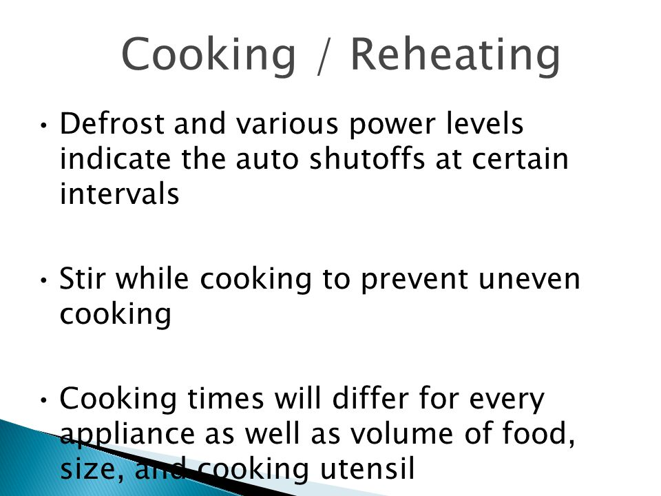 Cooking / Reheating Defrost and various power levels indicate the auto shutoffs at certain intervals Stir while cooking to prevent uneven cooking Cook