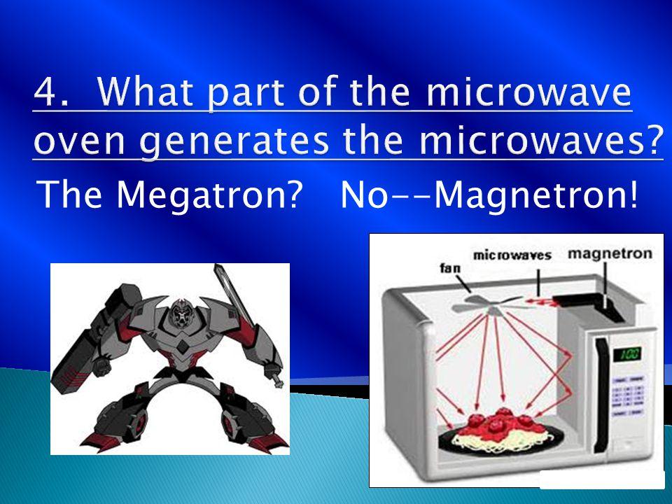 The Megatron No--Magnetron!