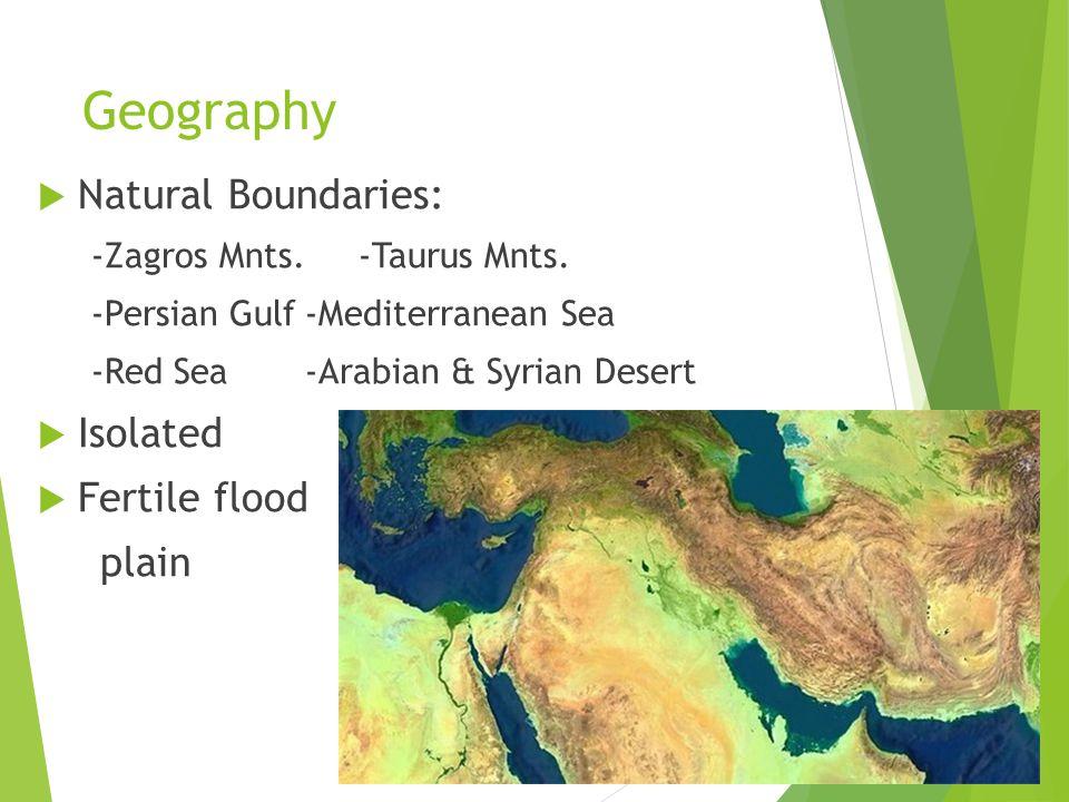 Geography  Natural Boundaries: -Zagros Mnts.-Taurus Mnts.