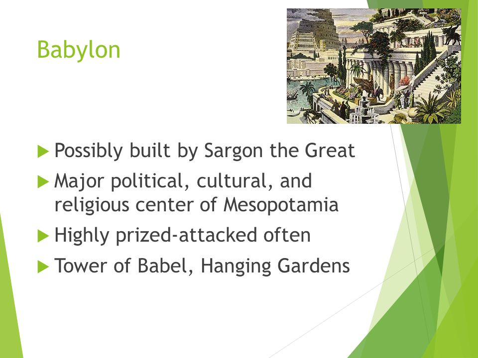  Possibly built by Sargon the Great  Major political, cultural, and religious center of Mesopotamia  Highly prized-attacked often  Tower of Babel,