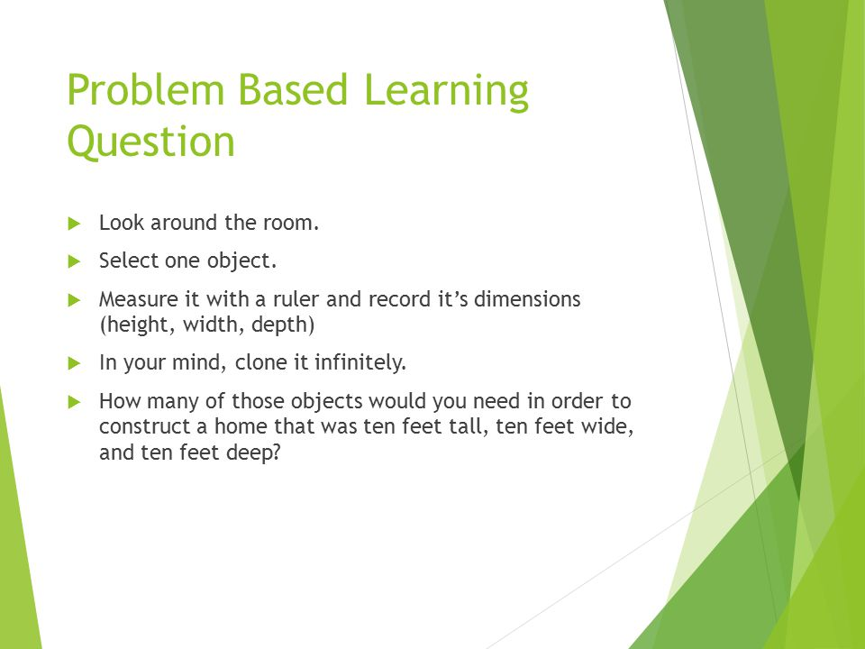 Problem Based Learning Question  Look around the room.