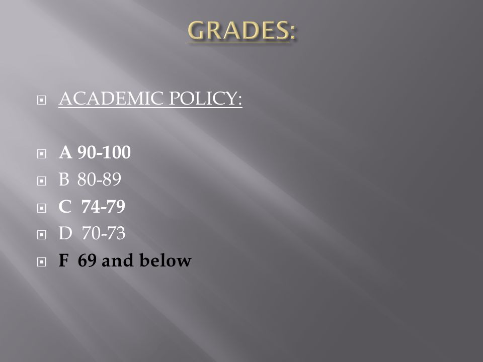  ACADEMIC POLICY:  A90-100  B80-89  C 74-79  D 70-73  F 69 and below
