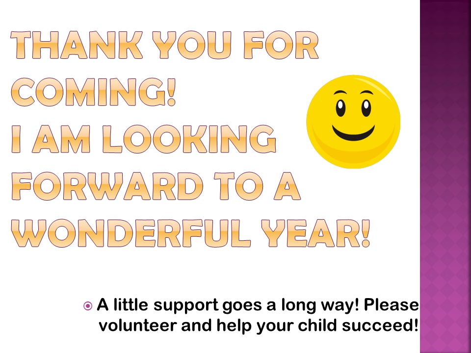  A little support goes a long way! Please volunteer and help your child succeed!