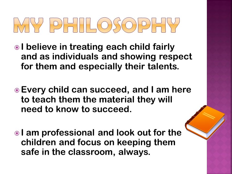  I believe in treating each child fairly and as individuals and showing respect for them and especially their talents.