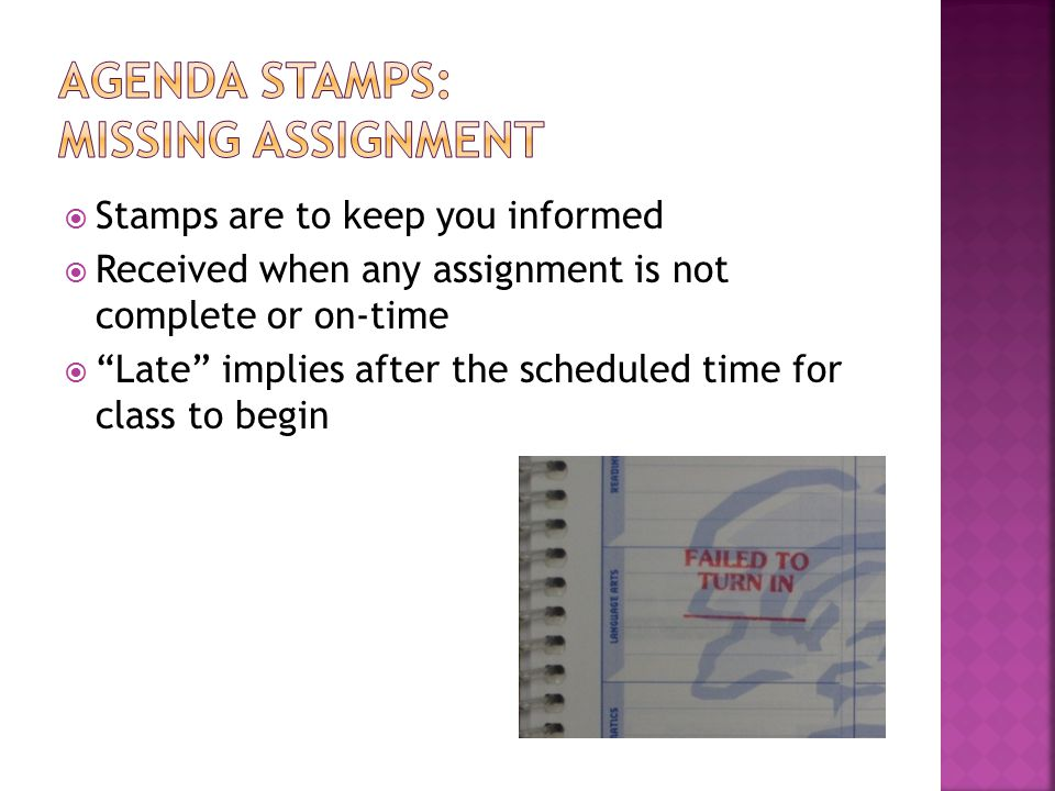  Stamps are to keep you informed  Received when any assignment is not complete or on-time  Late implies after the scheduled time for class to begin