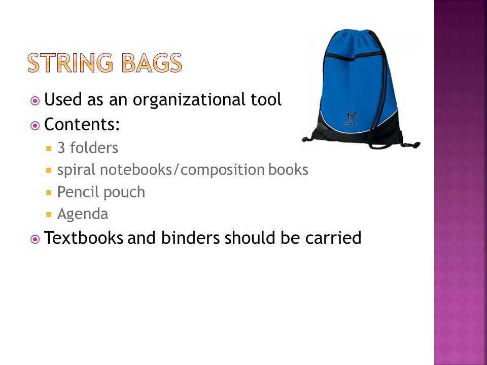  Used as an organizational tool  Contents:  3 folders  spiral notebooks/composition books  Pencil pouch  Agenda  Textbooks and binders should be carried
