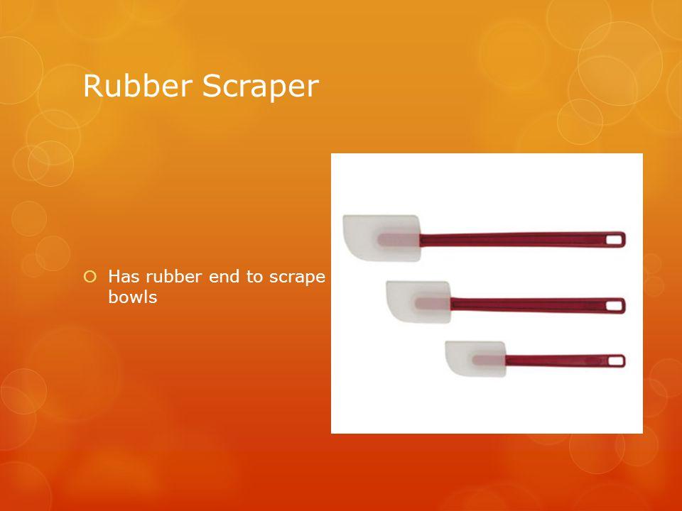 Rubber Scraper  Has rubber end to scrape bowls