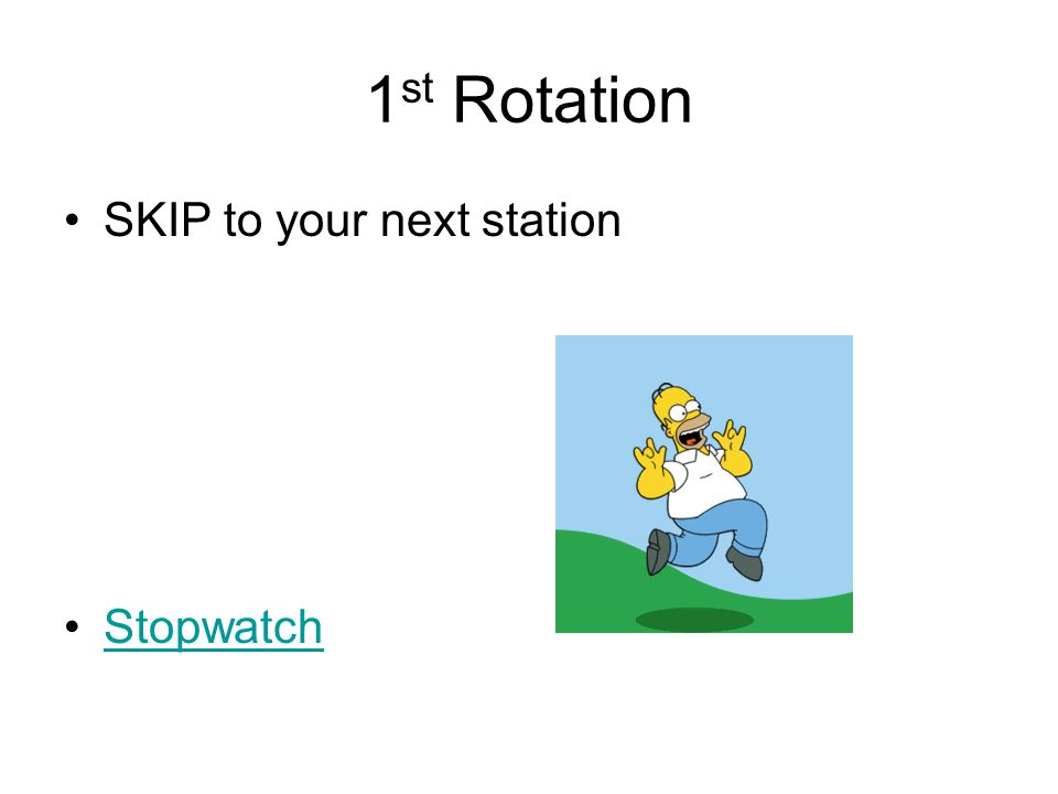 1 st Rotation SKIP to your next station Stopwatch