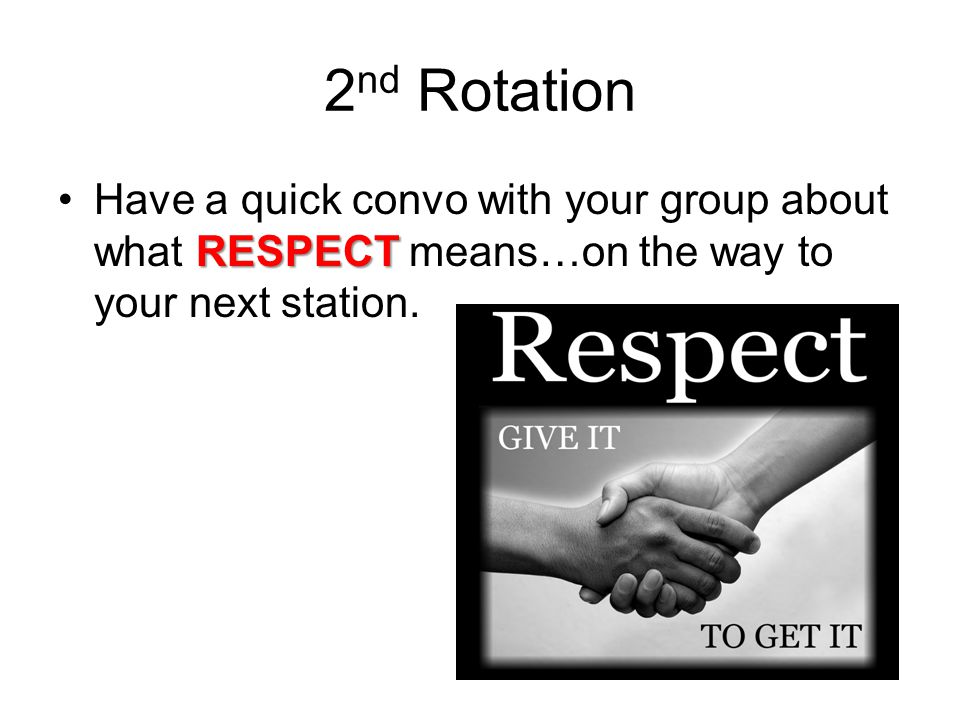 2 nd Rotation RESPECTHave a quick convo with your group about what RESPECT means…on the way to your next station.