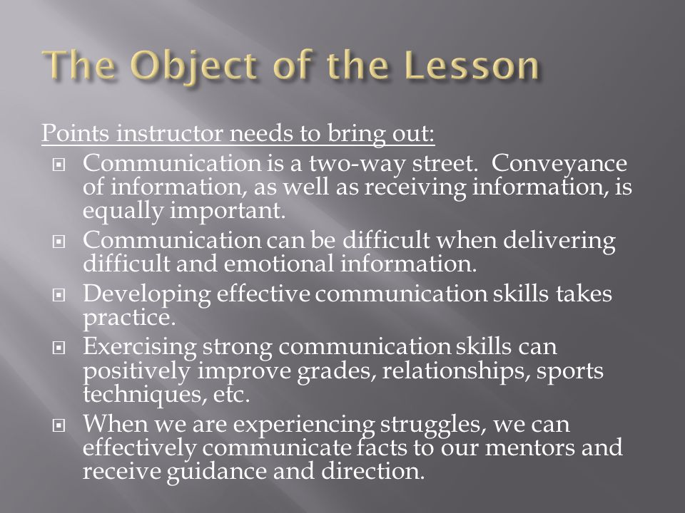Points instructor needs to bring out:  Communication is a two-way street.