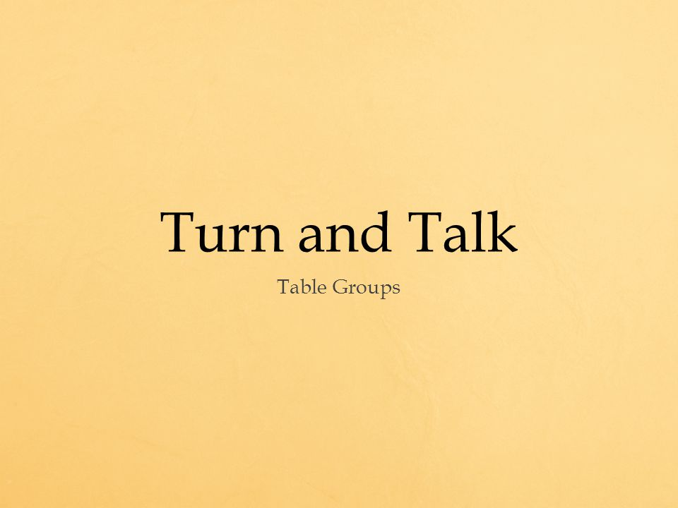 Turn and Talk Table Groups