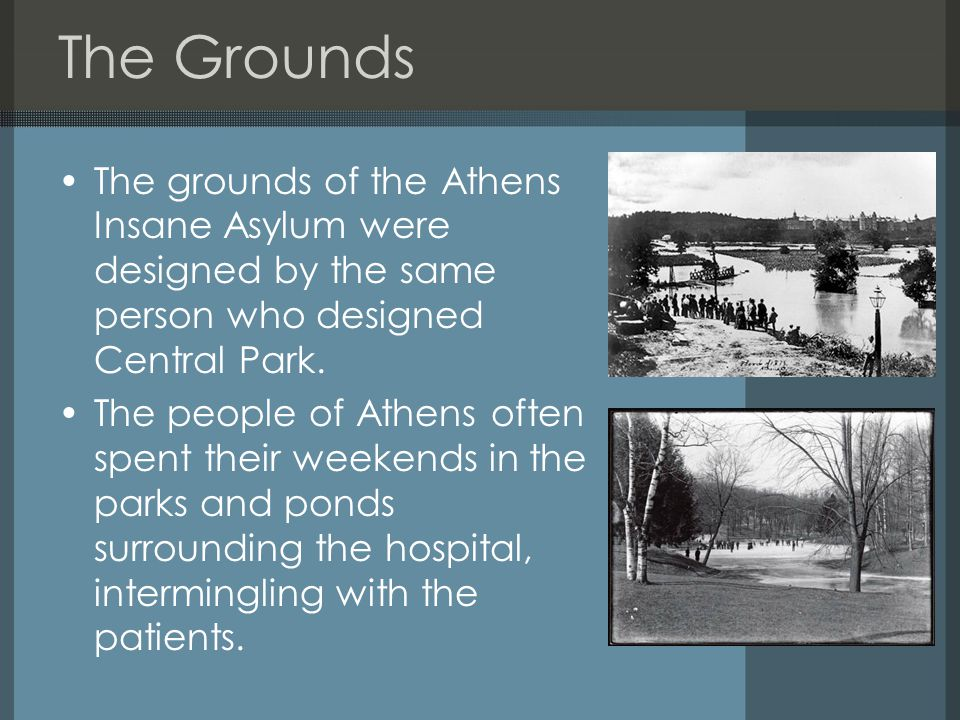 The Grounds The grounds of the Athens Insane Asylum were designed by the same person who designed Central Park.