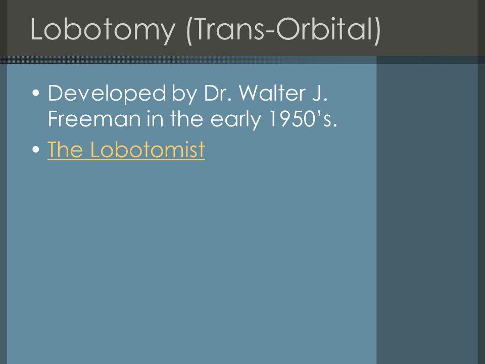Lobotomy (Trans-Orbital) Developed by Dr. Walter J. Freeman in the early 1950's. The Lobotomist