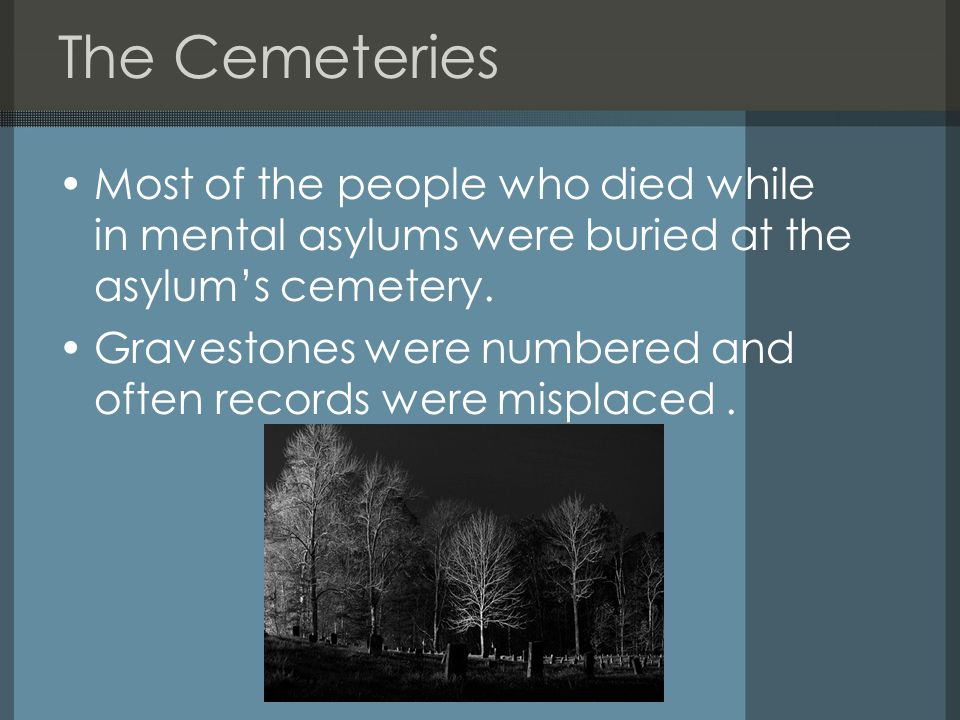 Most of the people who died while in mental asylums were buried at the asylum's cemetery.