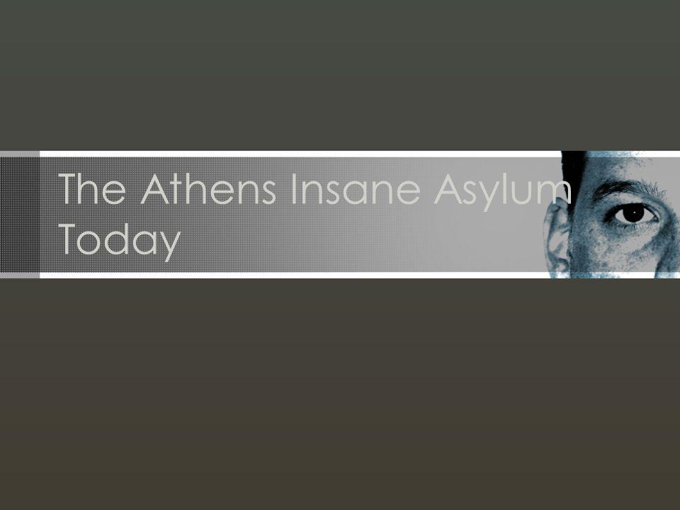 The Athens Insane Asylum Today