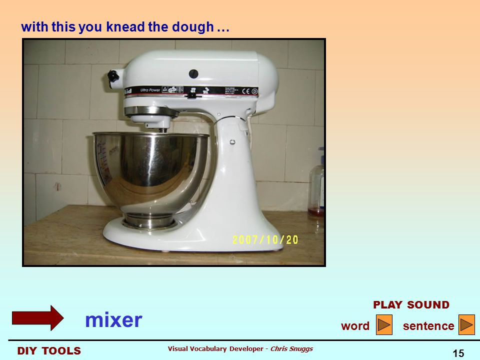 DIY TOOLS PLAY SOUND word sentence 15 Visual Vocabulary Developer - Chris Snuggs with this you knead the dough … mixer