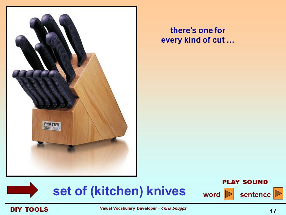 DIY TOOLS PLAY SOUND word sentence 17 Visual Vocabulary Developer - Chris Snuggs there s one for every kind of cut … set of (kitchen) knives