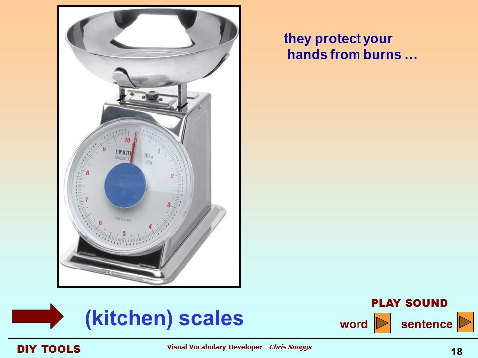 DIY TOOLS PLAY SOUND word sentence 18 Visual Vocabulary Developer - Chris Snuggs they protect your hands from burns … (kitchen) scales