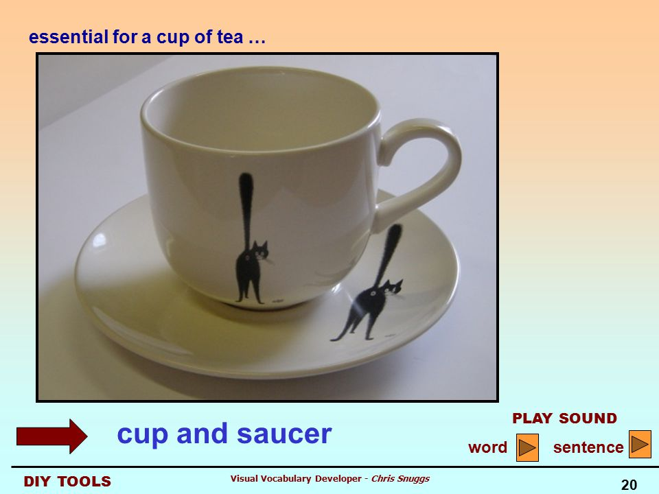 DIY TOOLS PLAY SOUND word sentence 20 Visual Vocabulary Developer - Chris Snuggs essential for a cup of tea … cup and saucer