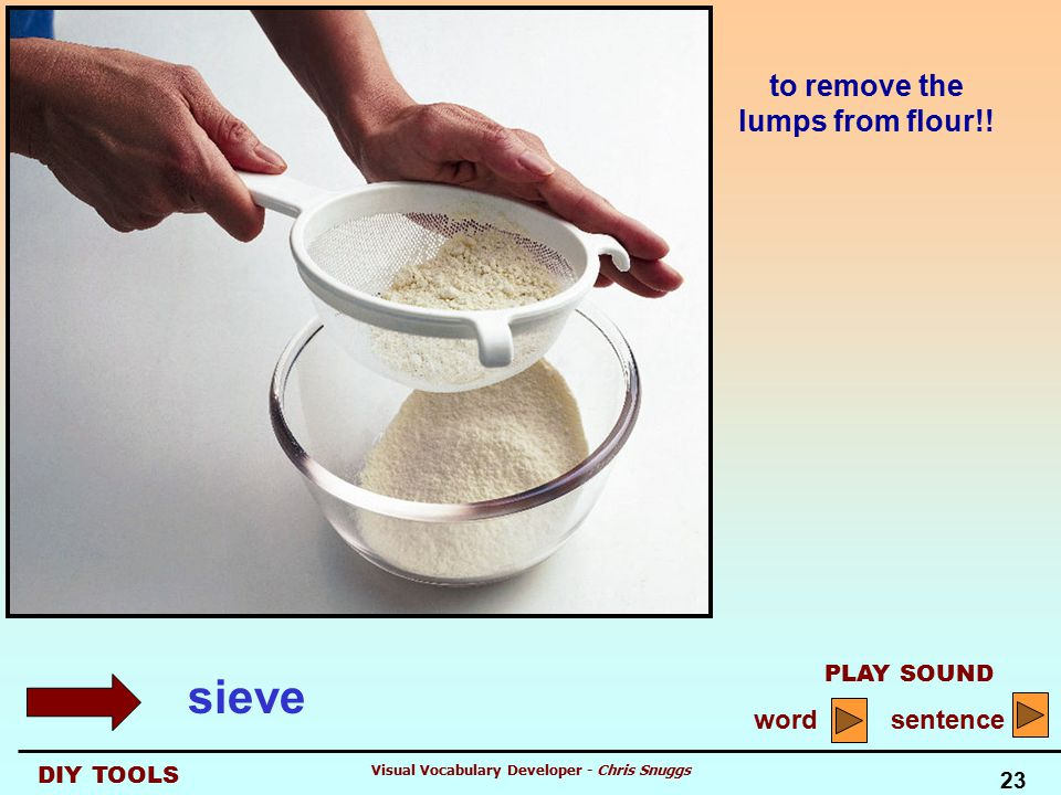 DIY TOOLS PLAY SOUND word sentence 23 Visual Vocabulary Developer - Chris Snuggs to remove the lumps from flour!.