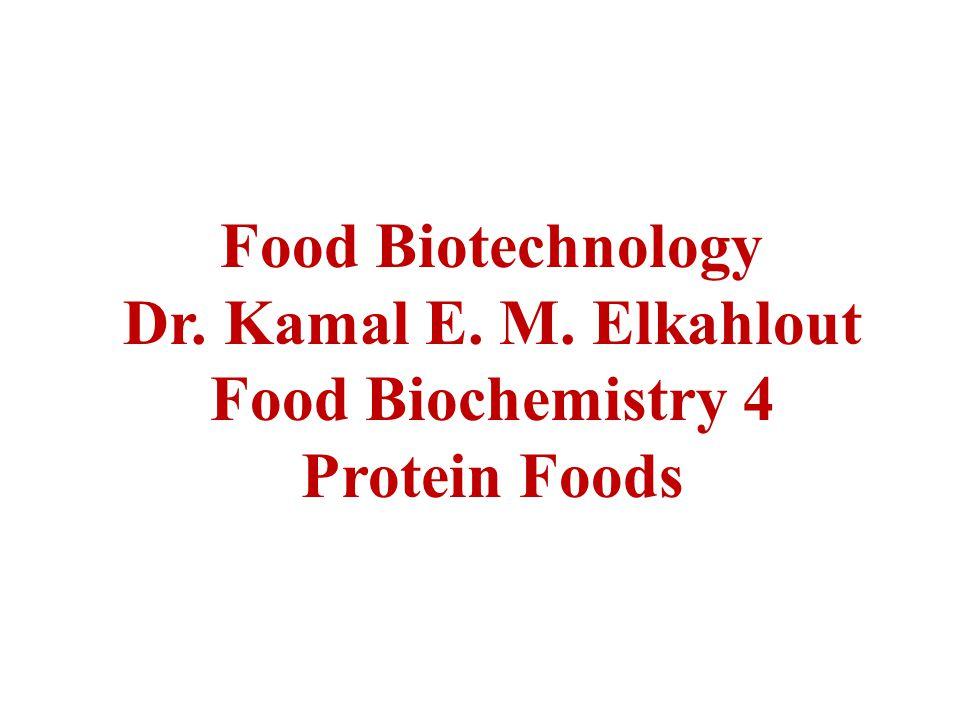 Food Biotechnology Dr. Kamal E. M. Elkahlout Food Biochemistry 4 Protein Foods