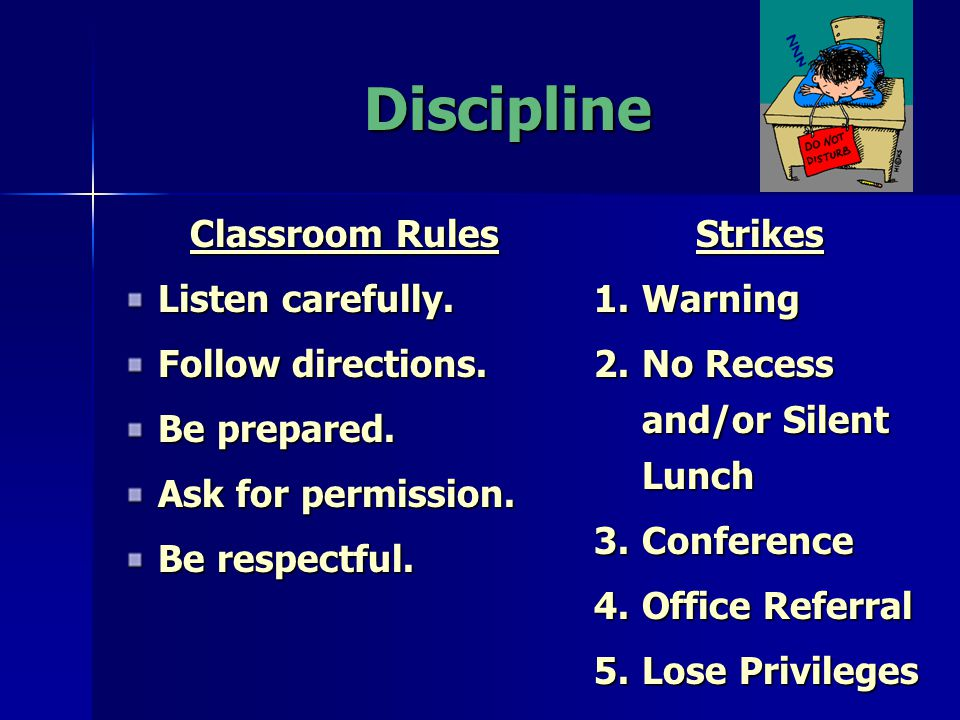 Discipline Classroom Rules Listen carefully. Follow directions.