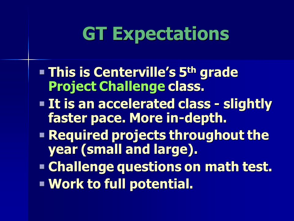GT Expectations This is Centerville's 5 th grade Project Challenge class.